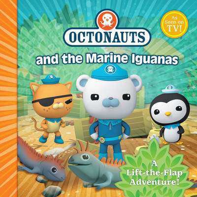 The Octonauts and the Marine Iguanas: A Lift-the-flap Adventure - Octonauts (Paperback)