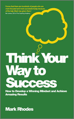 Think Your Way to Success: How to Develop a Winning Mindset and Achieve Amazing Results (Paperback)