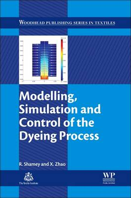 Modelling, Simulation and Control of the Dyeing Process - Woodhead Publishing Series in Textiles 130 (Hardback)