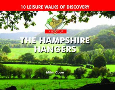 A Boot Up The Hampshire Hangers: 10 Leisure Walks of Discovery (Hardback)