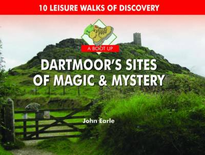 A Boot Up Dartmoor's Sites of Magic & Mystery: 10 Leisure Walks of Discovery (Hardback)