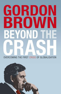 Beyond the Crash: Overcoming the First Crisis of Globalisation (Hardback)
