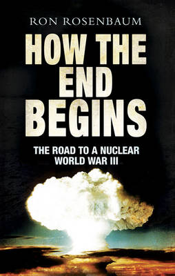 How The End Begins: The Road to a Nuclear World War III (Hardback)