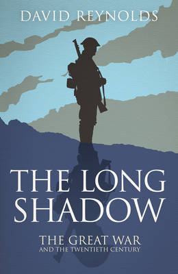 The Long Shadow: The Great War and the Twentieth Century (Hardback)