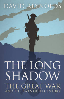 The Long Shadow: The Great War and the Twentieth Century (Paperback)