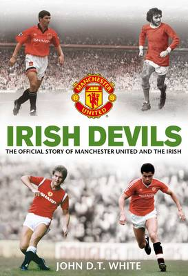 Irish Devils: The Official Story of Manchester United and the Irish (Paperback)