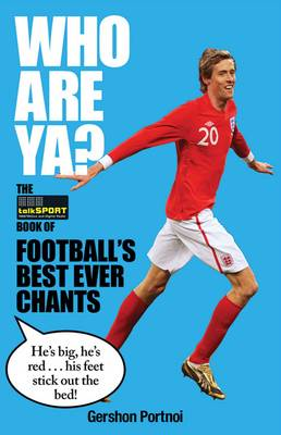 Who Are Ya?: The talkSPORT Book of Football's Best Ever Chants (Hardback)