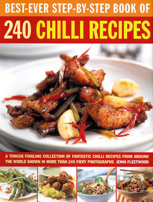 Best-Ever Step-by-Step Book of 240 Chilli Recipes: A Tongue-Tingling Collection of Fantastic Chilli Recipes from Around the World Shown in More Than 245 Fiery Photographs (Paperback)