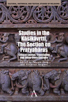 Studies in the Kasikavrtti. The Section on Pratyaharas: Critical Edition, Translation and Other Contributions - Anthem South Asian Studies (Hardback)