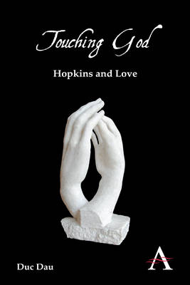 Touching God: Hopkins and Love - Anthem Nineteenth-Century Series 1 (Hardback)