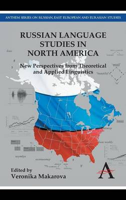 Russian Language Studies in North America: New Perspectives from Theoretical and Applied Linguistics - Anthem Series on Russian, East European and Eurasian Studies (Hardback)