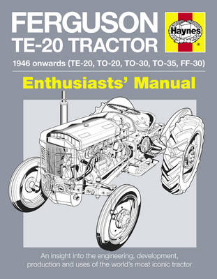 Ferguson TE-20 Tractor Manual: An Insight into Owning, Restoring and Using the World's Most Well-known Tractor (Hardback)