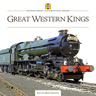 Great Western Kings - Haynes Great Locomotive Series (Hardback)