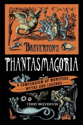 Breverton's Phantasmagoria: A Compendium of Monsters, Myths and Legends (Hardback)