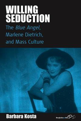 Willing Seduction: The Blue Angel, Marlene Dietrich, and Mass Culture - Film Europa 8 (Paperback)