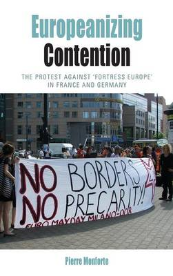 Europeanizing Contention: the Protest Against 'fortress Europe' in France and Germany - Protest, Culture and Society 12 (Hardback)