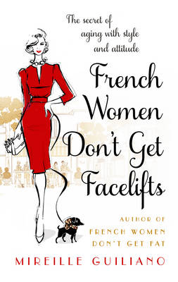 French Women Don't Get Facelifts: Aging with Attitude (Hardback)
