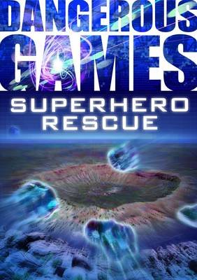 Dangerous Games: Superhero Mission - Dangerous Games (Paperback)