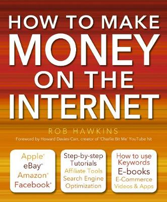 How to Make Money on the Internet: Apple, EBay, Amazon, Facebook - There are So Many Ways of Making a Living Online (Paperback)