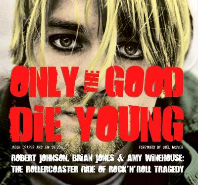 Only the Good Die Young: Robert Johnson, Brian Jones & Amy Winehouse: The Rollercoaster Ride of Rock 'n' Roll Suicide (Paperback)