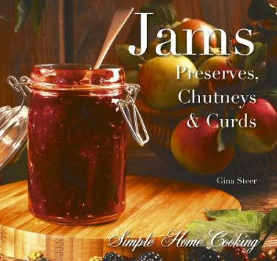 Jams: Preserves. Chutneys & Curds - Simple Home Cooking (Hardback)