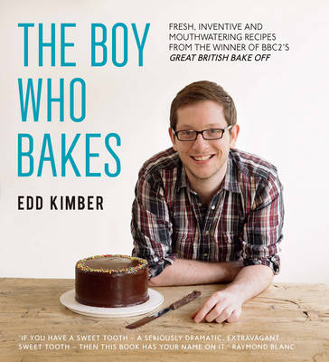 The Boy Who Bakes: Fresh, Inventive Recipes from the Winner of BBC2's Great British Bake Off (Hardback)