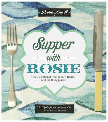 Supper with Rosie: Recipes from Family, Friends and Far-flung Places (Paperback)