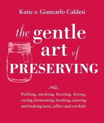 The Gentle Art of Preserving: Inspirational Recipes from Around the World (Hardback)