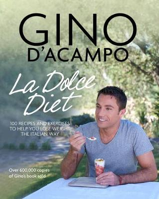 La Dolce Diet: 100 Recipes and Exercises to Help You Lose Weight the Italian Way (Paperback)
