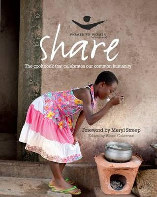 Share: The Cookbook That Celebrates Our Common Humanity. Foreword by Meryl Streep (Hardback)