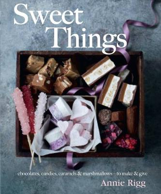 Sweet Things: Chocolate, Candies, Caramels & Marshmallows - to Make & Give (Hardback)