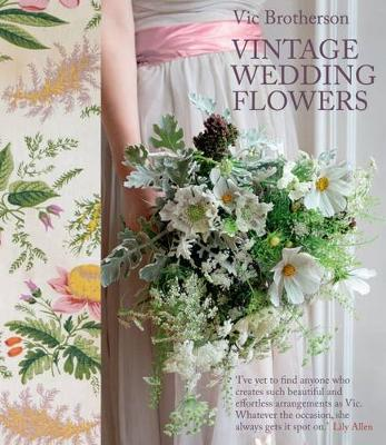 Vintage Wedding Flowers: Bouquets, button holes, table settings (Hardback)
