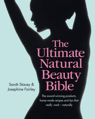 The Ultimate Natural Beauty Bible: Your Glorious Guide to Looking Naturally Gorgeous: The Products, Home-Made Recipes and Tips That Really Work (Hardback)
