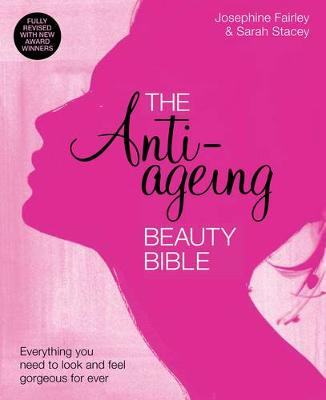 The Anti-Ageing Beauty Bible: Everything You Need to Know to Look and Feel Gorgeous Forever (Paperback)