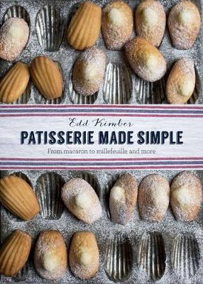 Patisserie Made Simple: From Macaron to Millefeuille and More (Hardback)