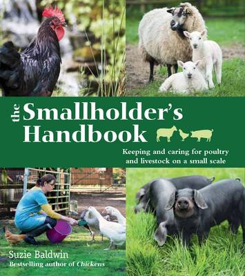The Smallholder's Handbook: Keeping & Caring for Poultry & Livestock on a Small Scale (Paperback)