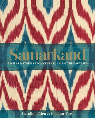 Samarkand: Recipes and Stories from Central Asia and the Caucasus (Hardback)