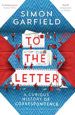 To the Letter: A Curious History of Correspondence (Paperback)