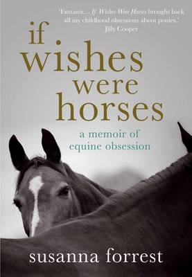 If Wishes Were Horses: A Memoir of Equine Obsession (Hardback)