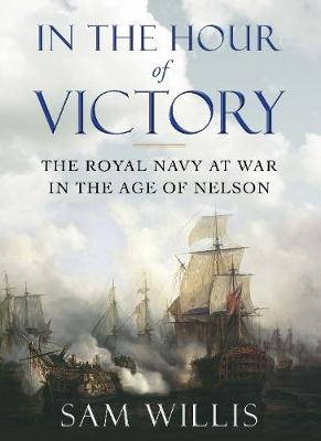 In the Hour of Victory: The Royal Navy at War in the Age of Nelson (Paperback)