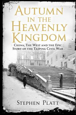 Autumn in the Heavenly Kingdom: China, the West and the Epic Story of the Taiping Civil War (Hardback)