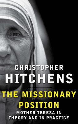 The Missionary Position: Mother Teresa in Theory and Practice (Paperback)