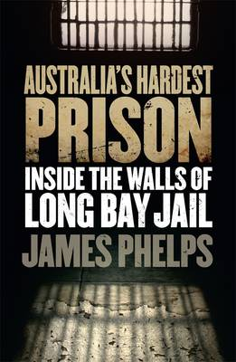 Australia's Hardest Prison: Inside the Walls of Long Bay Jail (Paperback)