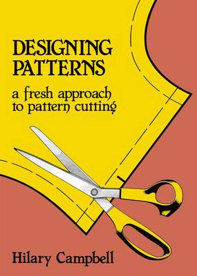 Designing Patterns: A Fresh Approach to Pattern Cutting (Paperback)