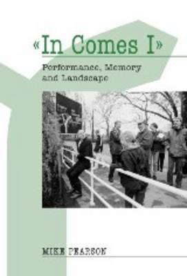 """In Comes I"": Performance, Memory and Landscape - Exeter Performance Studies (Hardback)"