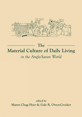 The Material Culture of Daily Living in the Anglo-Saxon World - Exeter Studies in Medieval Europe (Paperback)