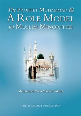 The Prophet Muhammad (peace be Upon Him) a Role Model for Muslim Minorities (Paperback)