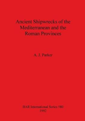 Ancient Shipwrecks of the Mediterranean and the Roman Provinces - British Archaeological Reports International Series v. 580 (Paperback)