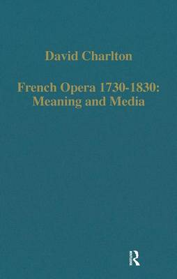 French Opera, 1730-1830: Meaning and Media - Variorum Collected Studies CS634 (Hardback)
