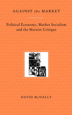 Against the Market: Political Economy, Market Socialism and the Marxist Critique (Paperback)